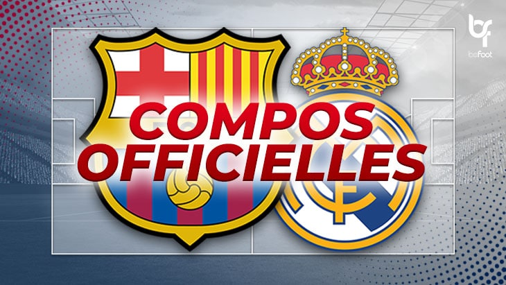 FC Barcelone – Real Madrid : Les compos officielles !